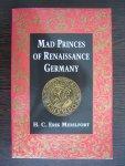 Midelfort, H. C. Erik - Mad Princes of Renaissance Germany
