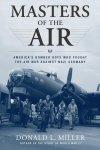 Miller, Donald, L. - Masters of the Air, de Amerikaanse Bommenwerperpiloten die tijdens WO2 tegen Nazi-Duitsland vochten