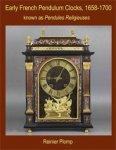 Plomp, Reinier: - Early French Pendulum Clocks, 1658-1700 known as Pendules Religieuses.