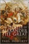 Doherty, Paul - Alexander the great, the death of a God / what - or who - really killed the young conqueror of the known world?