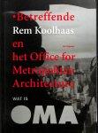 Patteeuw, Veronique - Wat is OMA, Betreffende Rem Koolhaas en het Office for Metropolitan Architecture