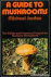 A GUIDE TO MUSHROOMS - The ...