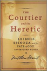 THE COURTIER AND THE HERETI...